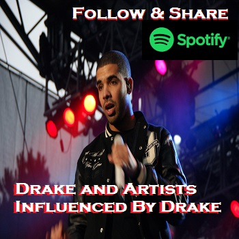 Drake Artists Influenced By Drake On Spotify Playlist Add Your Track